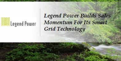Green Technology Report: Legend Power's Smart Grid Technology Takes Off